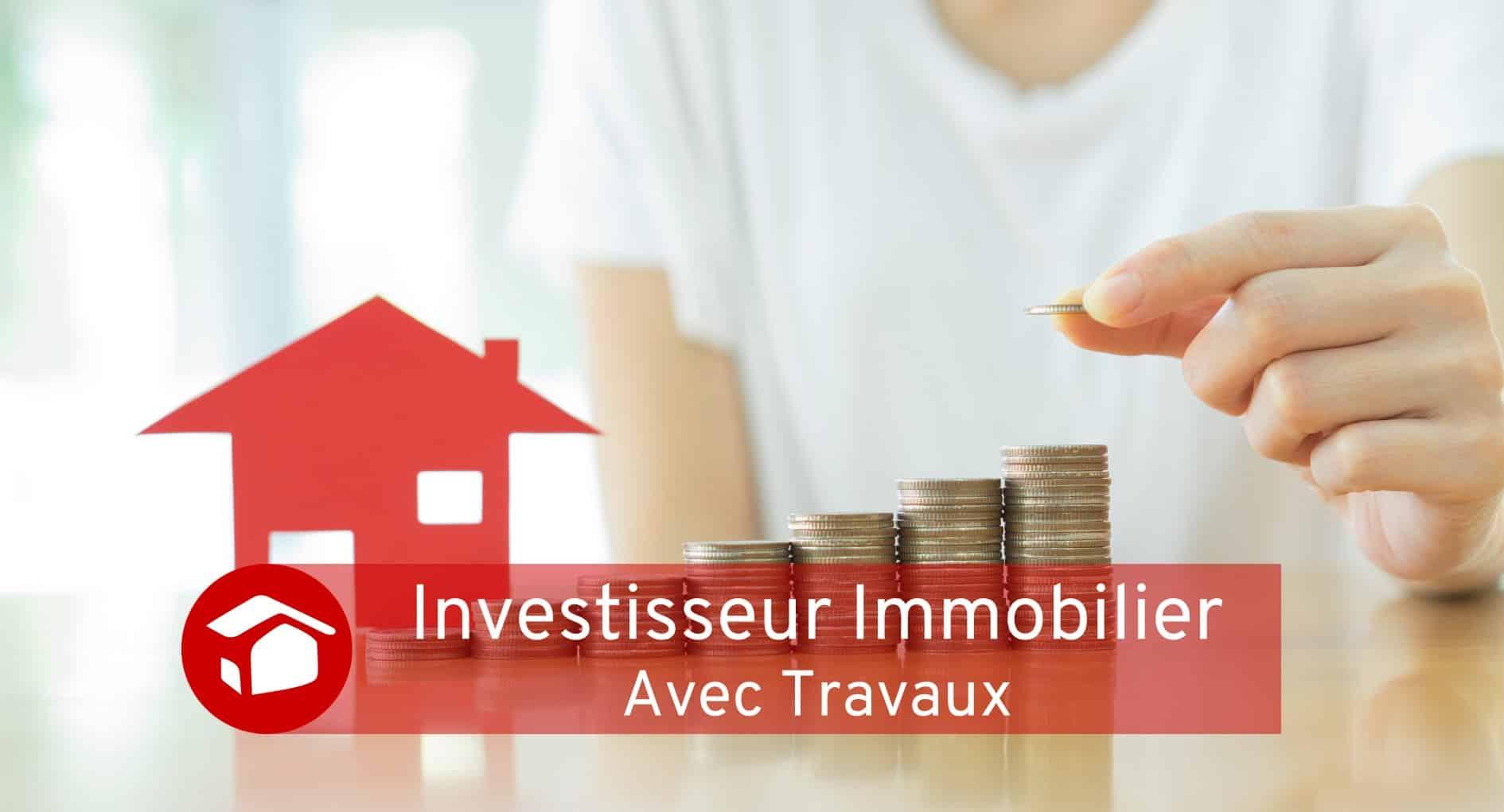 Investisseur Immobilier avec travaux Travaux Meilleur Projet