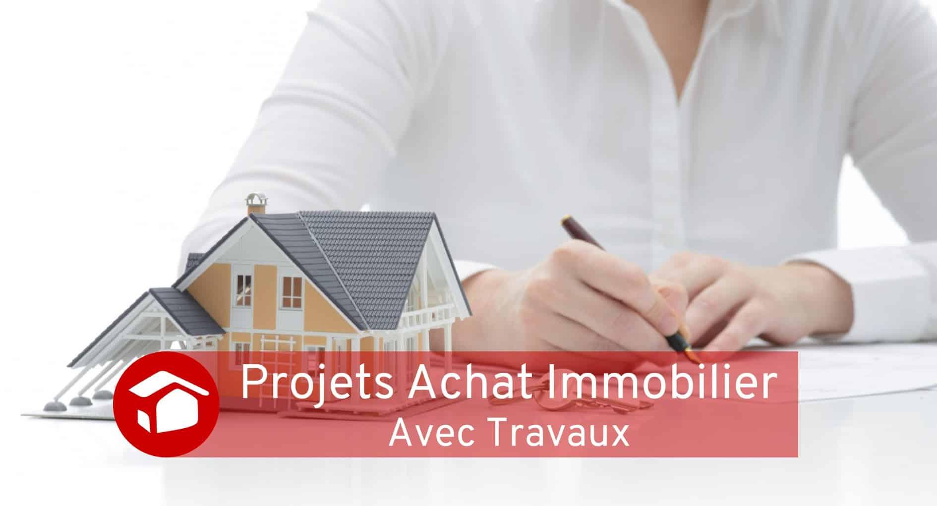 Projets achat immobilier avec travaux